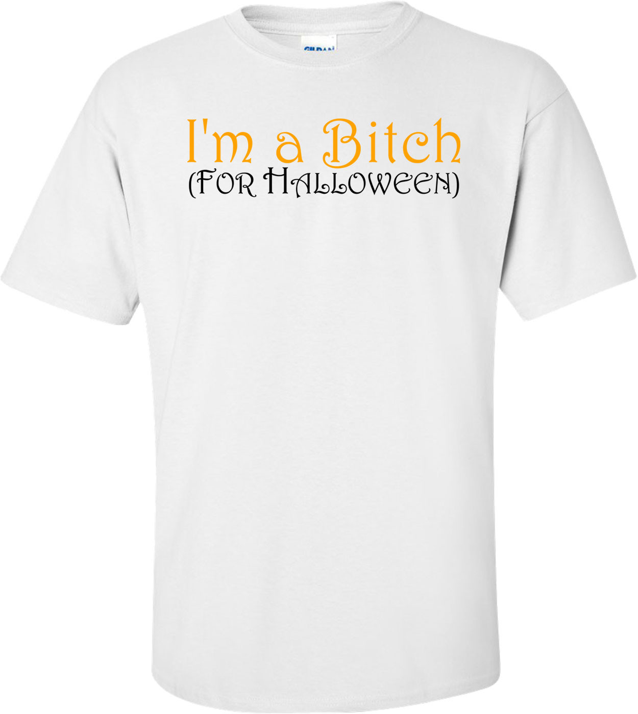 I'm A Bitch For Halloween - Halloween Shirt