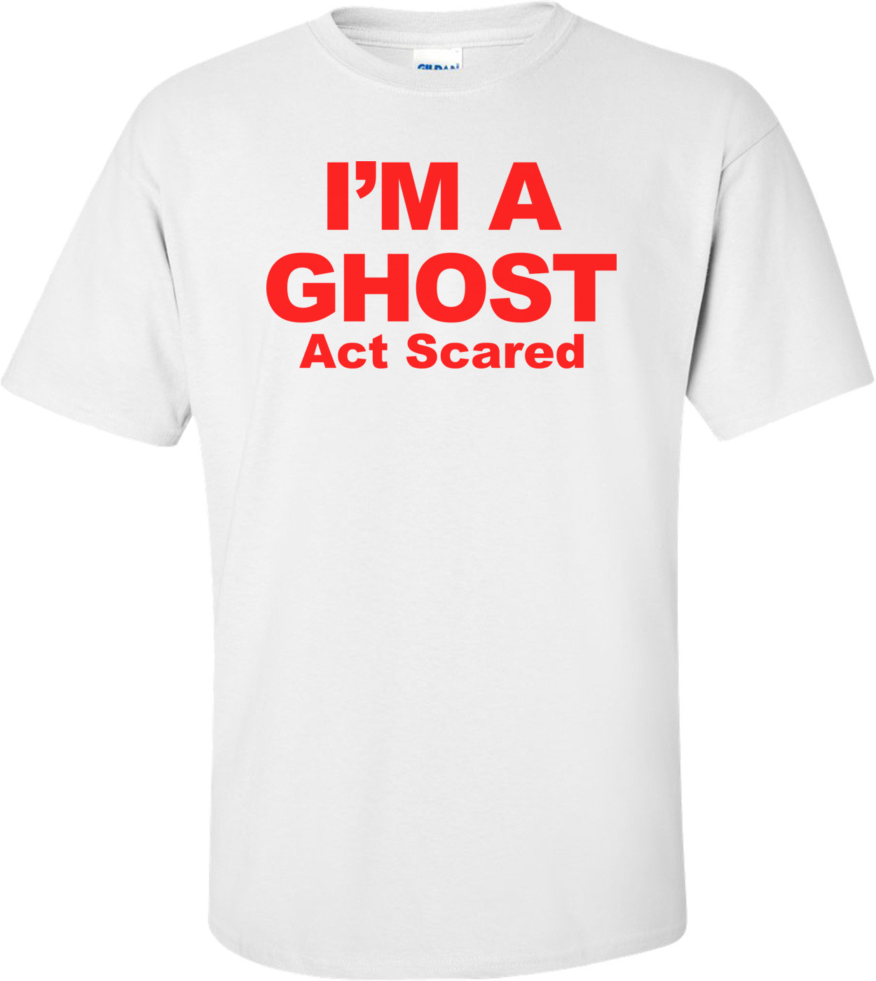 I'm A Ghost Act Scared - Halloween Shirt