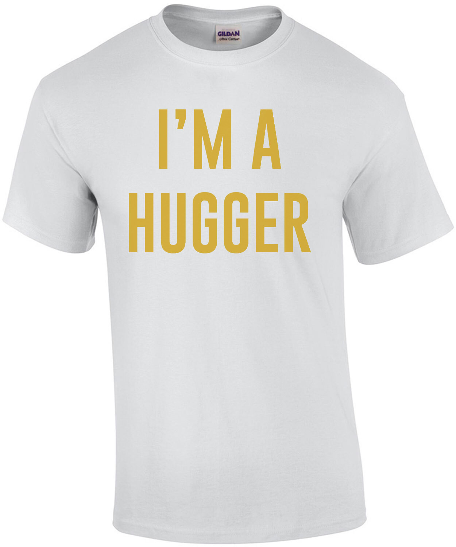 I'm a hugger - Funny T-Shirt