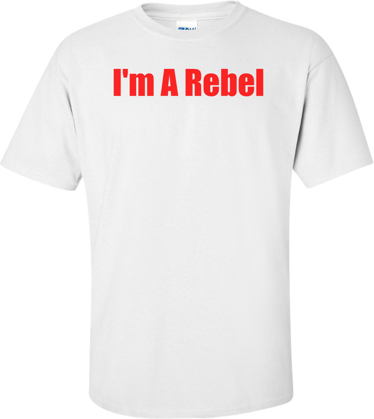 I'm A Rebel Shirt