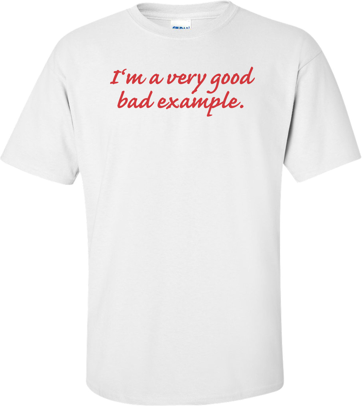 I'm A Very Good Bad Example T-shirt