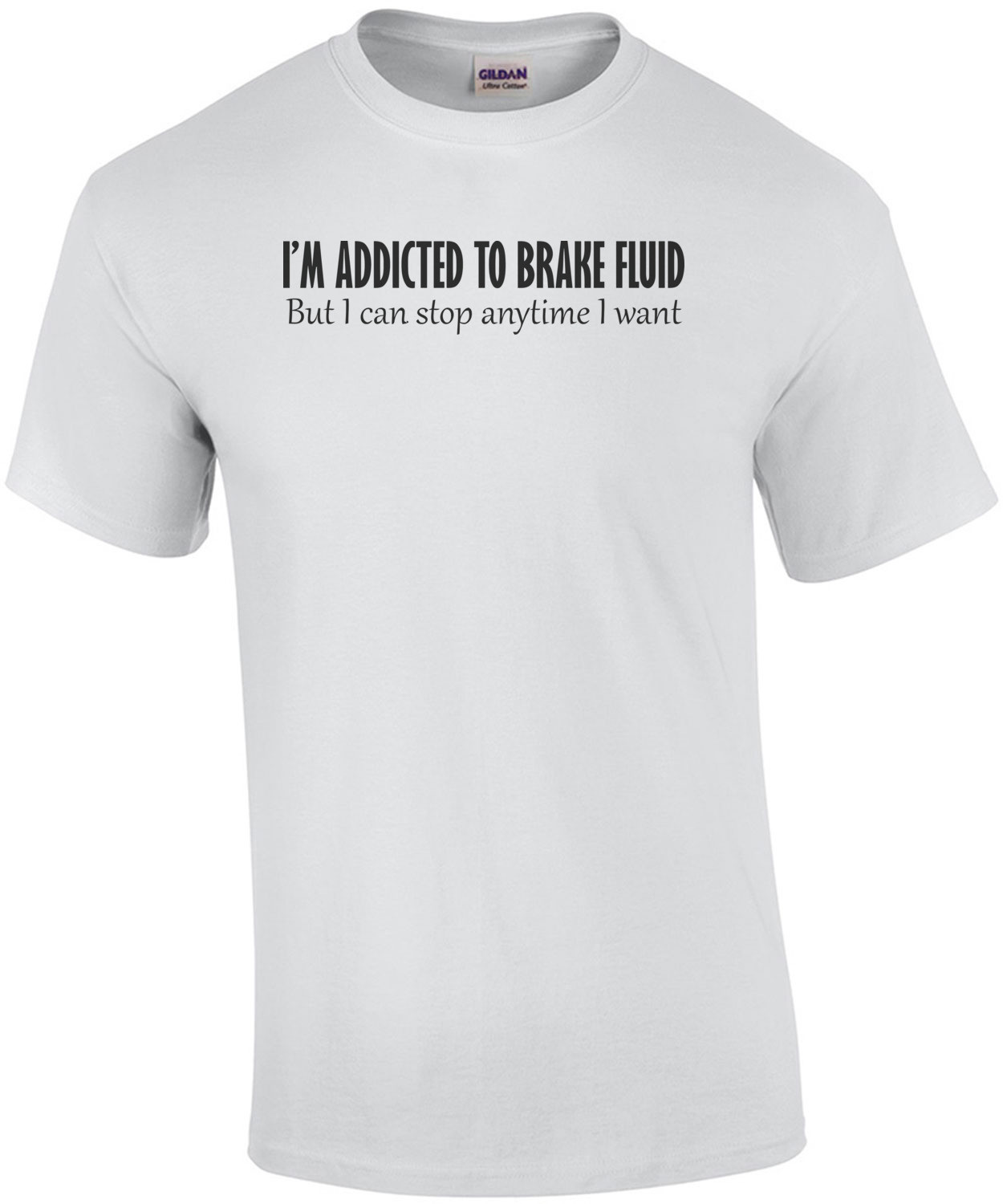 I'm Addicted To Brake Fluid, But I Can Stop Anytime I Want Shirt