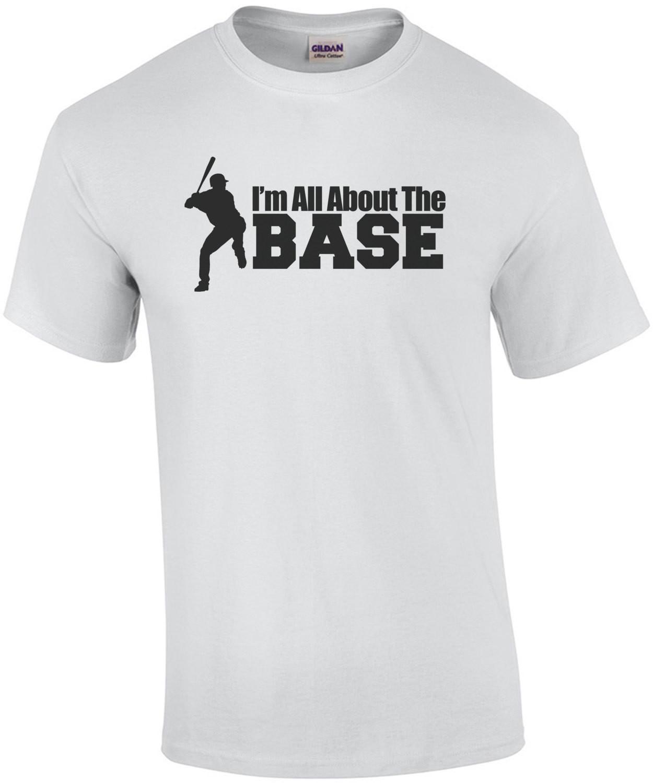 I'm All About The Base Baseball T-Shirt