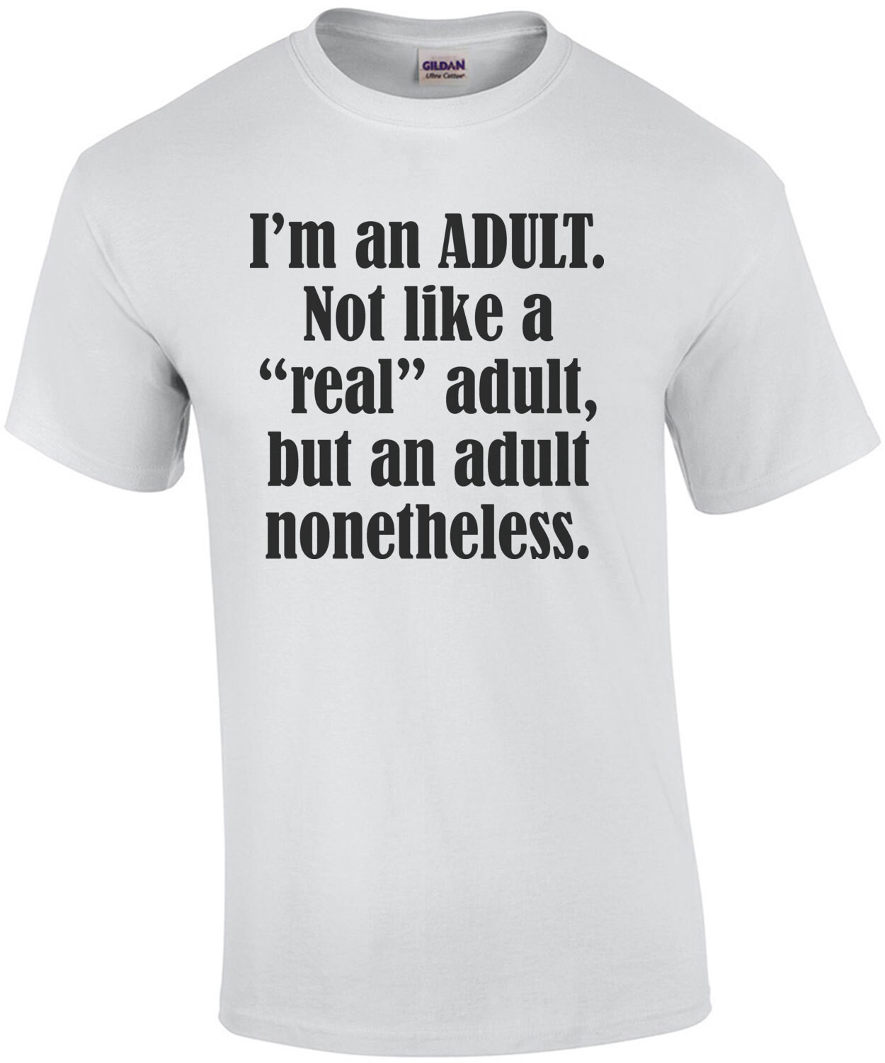 """I'm an ADULT. Not like a """"real"""" adult, but an adult nonetheless. Funny T-Shirt"""