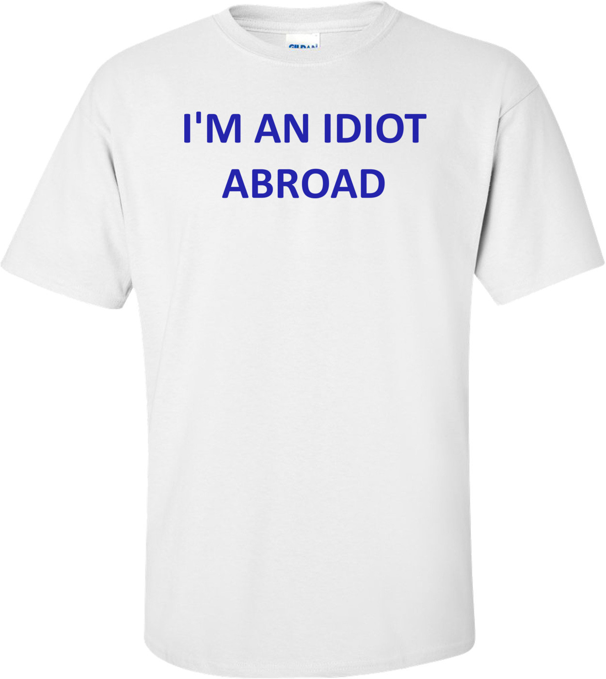 I'M AN IDIOT ABROAD Shirt