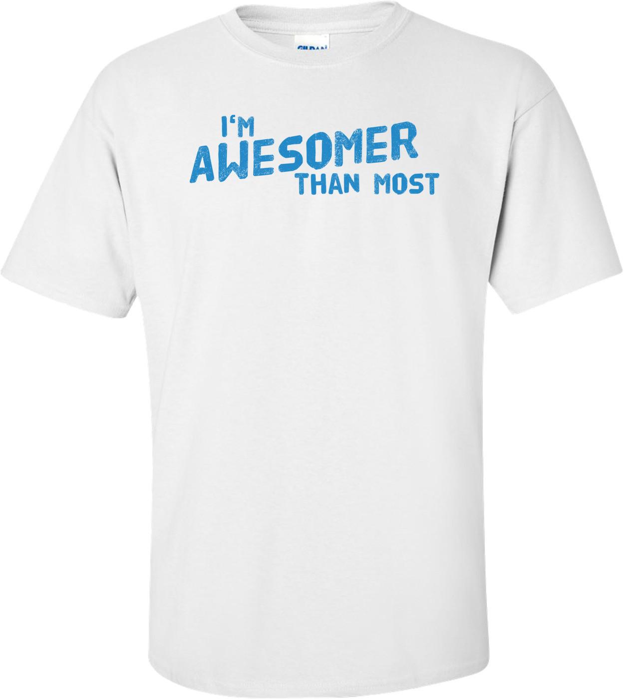 I'm Awesomer Than Most T-shirt