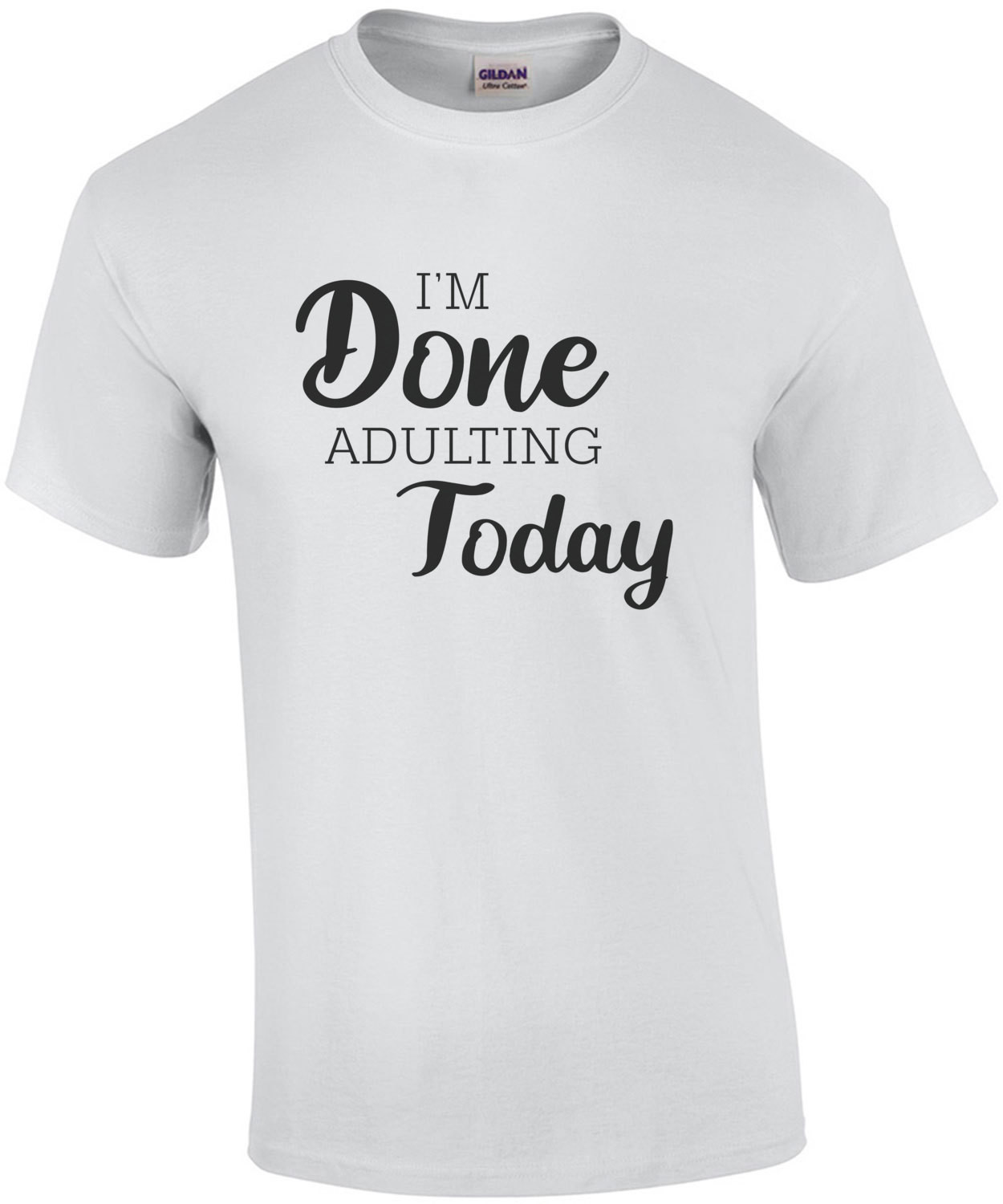 I'm done adulting today - funny t-shirt