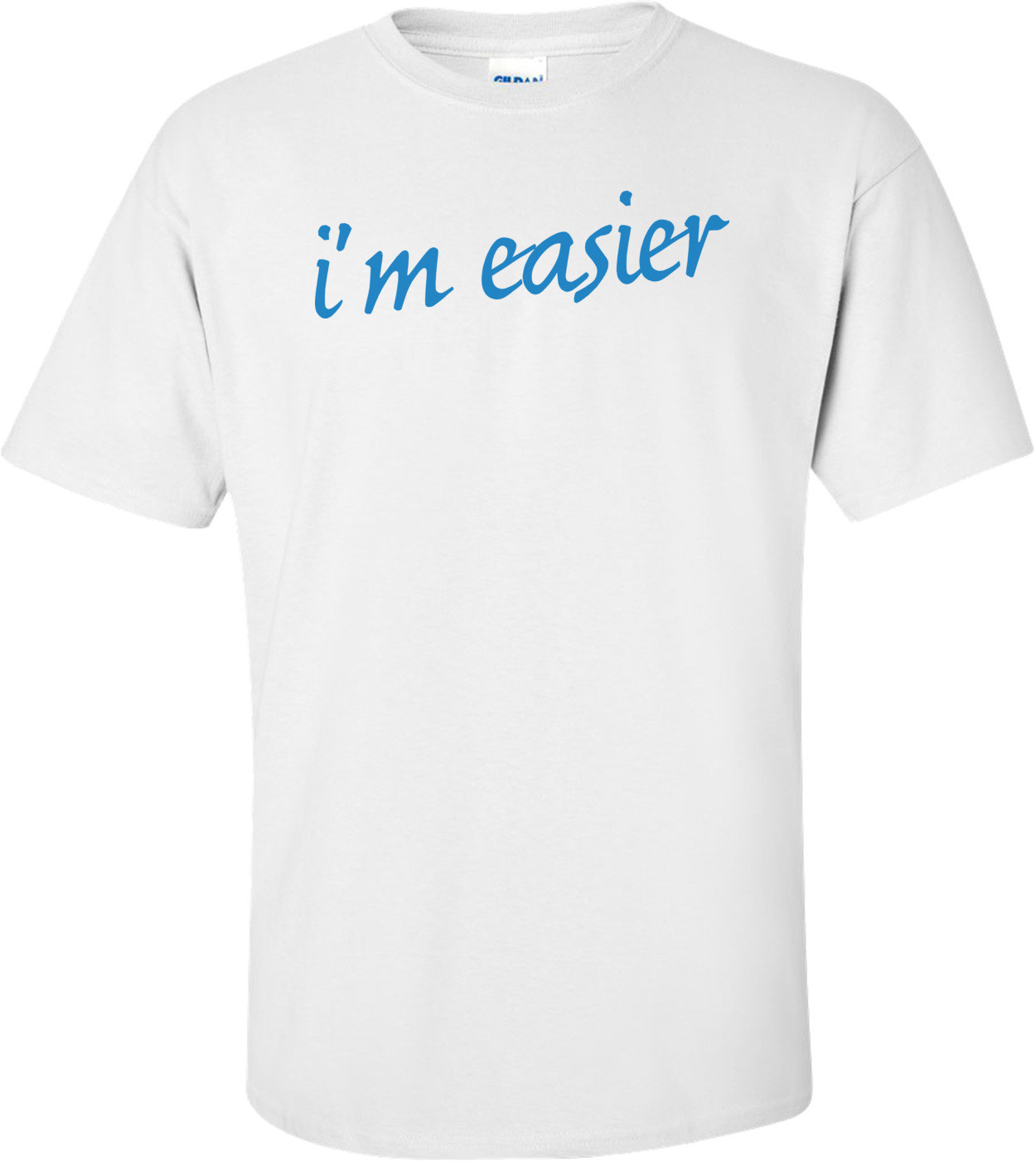 I'm Easier T-shirt
