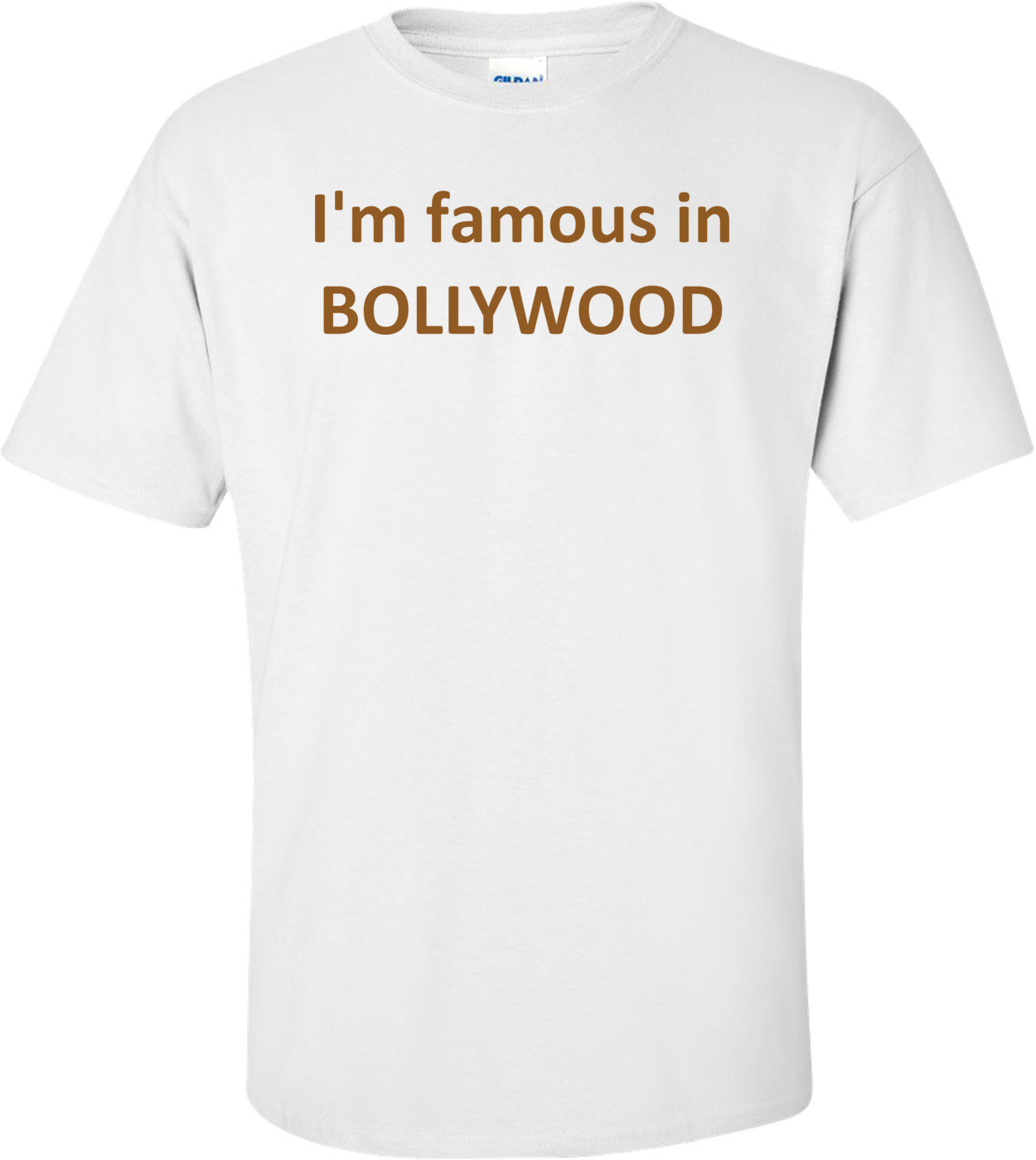 I'm famous in BOLLYWOOD Shirt
