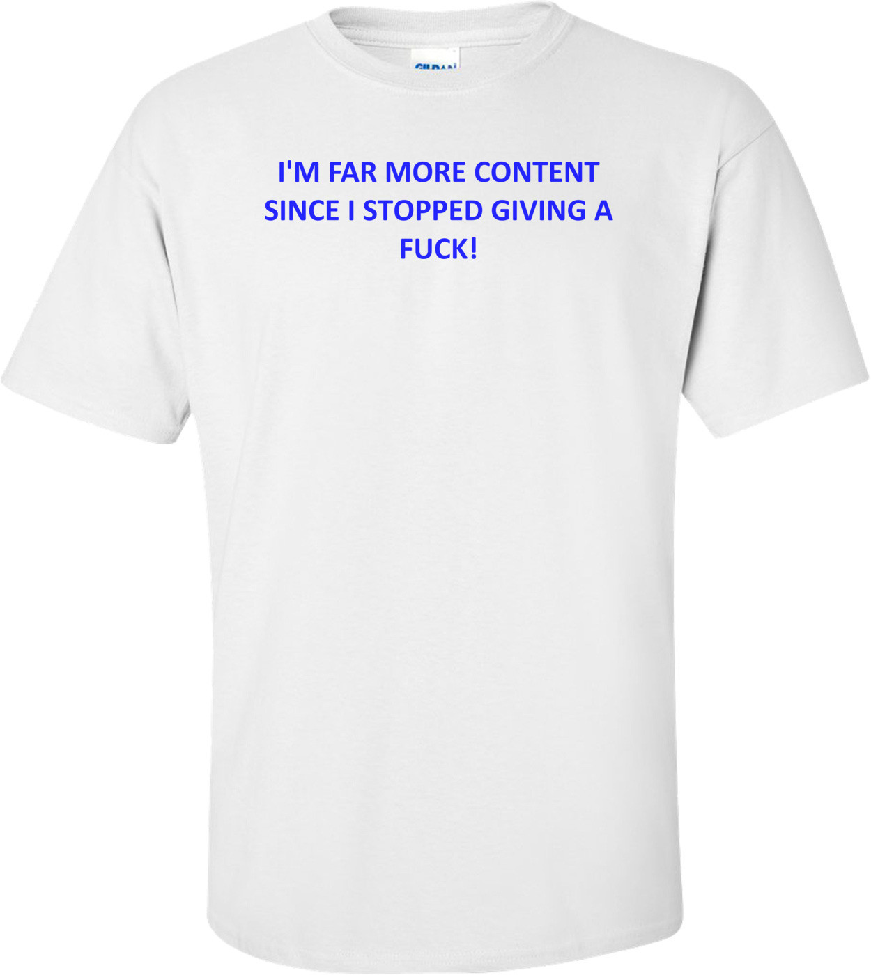 I'M FAR MORE CONTENT SINCE I STOPPED GIVING A FUCK! Shirt