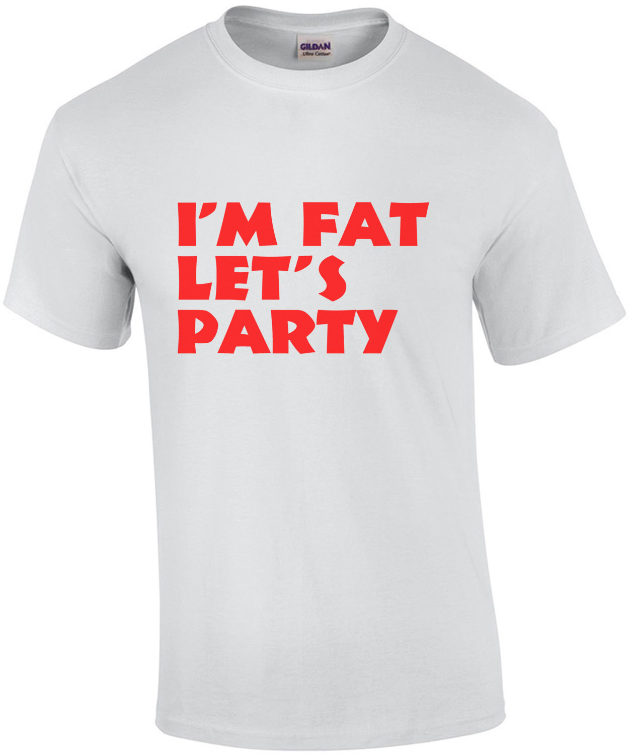 I'm Fat, Let's Party Funny Shirt
