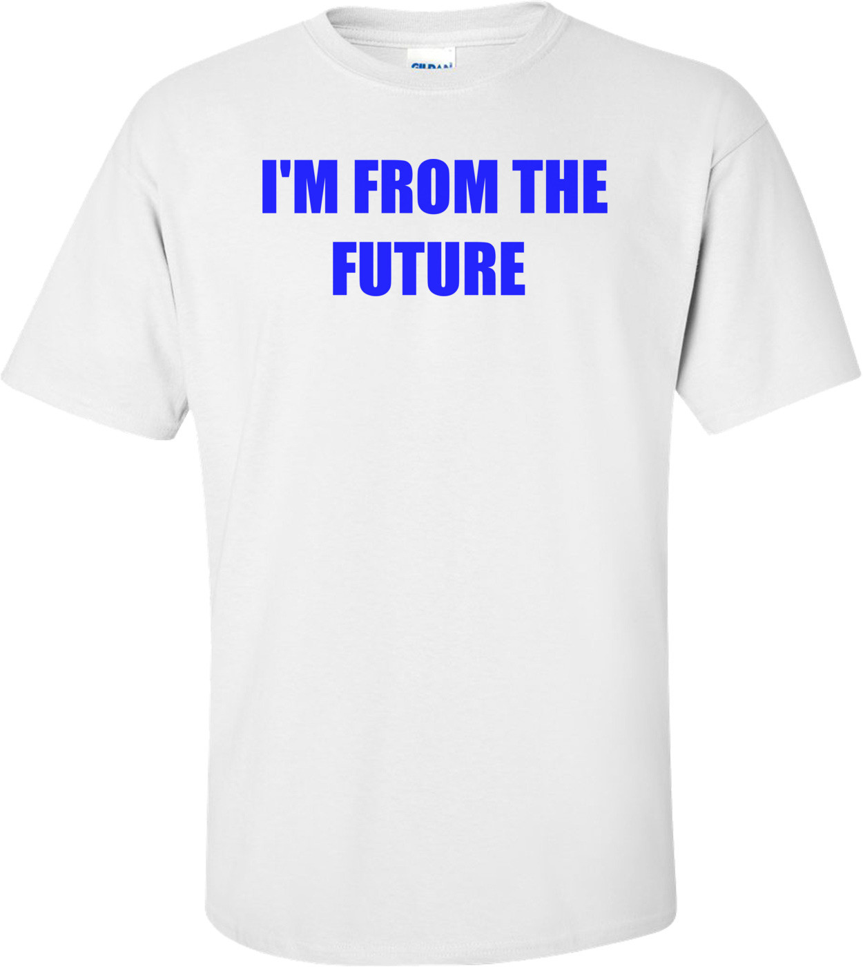 I'M FROM THE FUTURE  Shirt