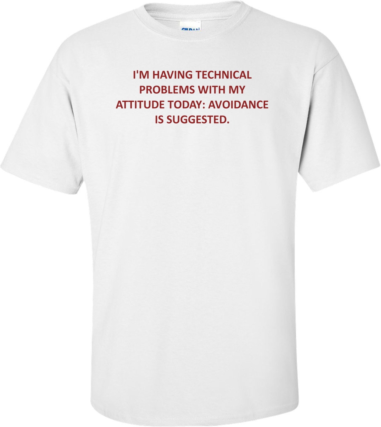 I'M HAVING TECHNICAL PROBLEMS WITH MY ATTITUDE TODAY: AVOIDANCE IS SUGGESTED. Shirt