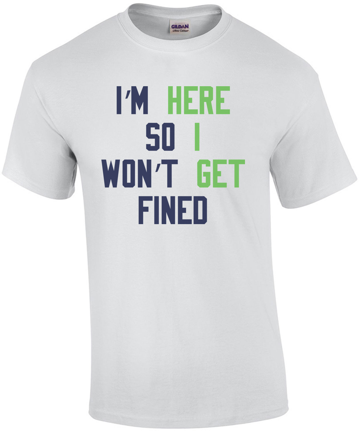 I'm Here So I won't Get Fined T-Shirt