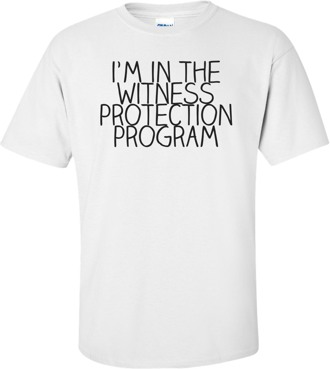 I'm In The Witness Protection Program T-shirt