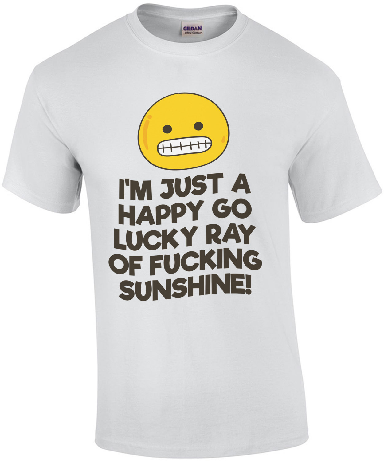 I'm Just A Happy Go Lucky Ray Of Fucking Sunshine T-Shirt