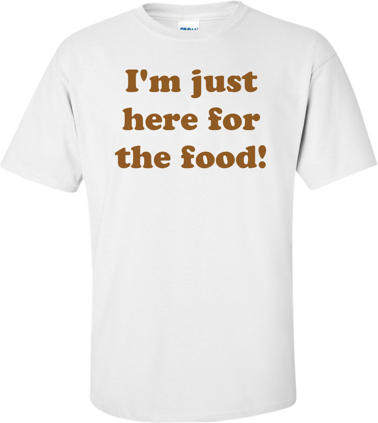 I'm Just Here For The Food! Shirt
