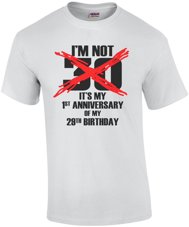 I'm Not 30 It's My 1st Anniversary Of My 29th Birthday T-Shirt