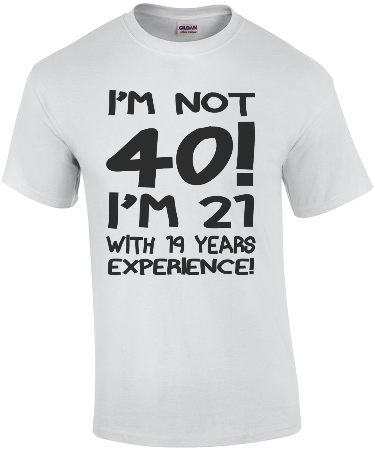 I'm Not 40 I'm 21 With 19 Years Experience T-Shirt