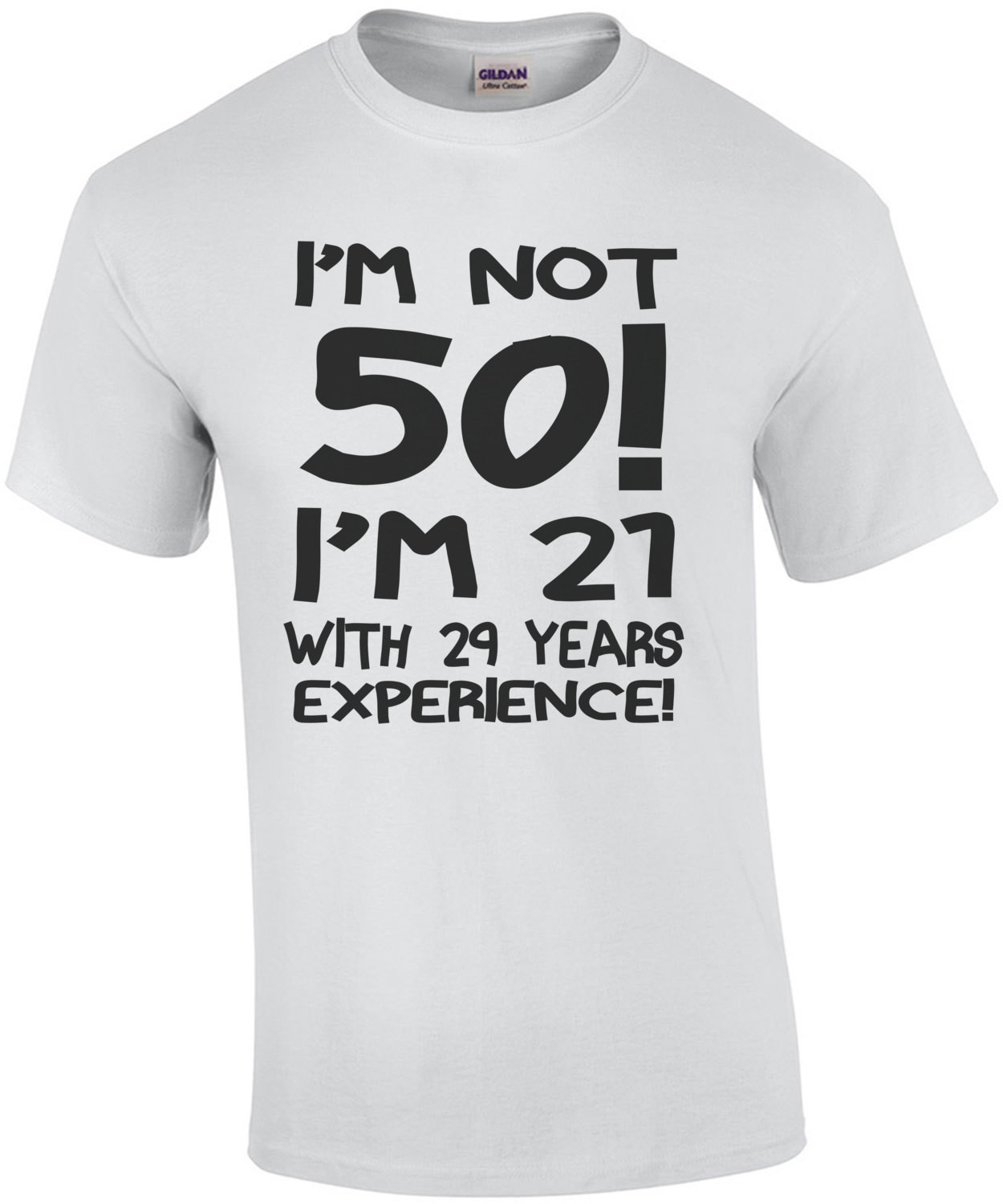 I'm Not 50 I'm 21 With 29 Years Exerience T-Shirt