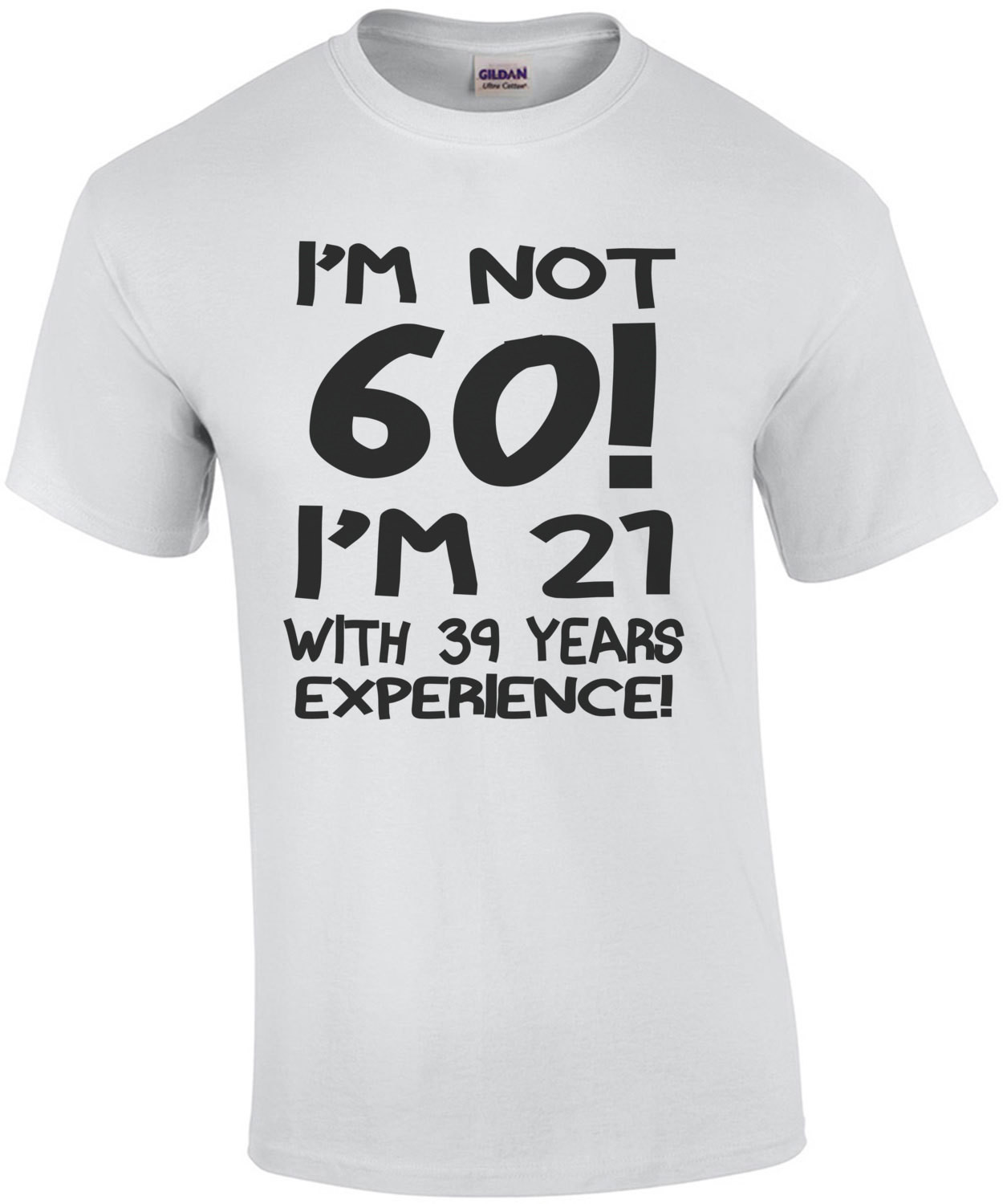I'm Not 60 I'm 21 With 39 Years Experience T-Shirt