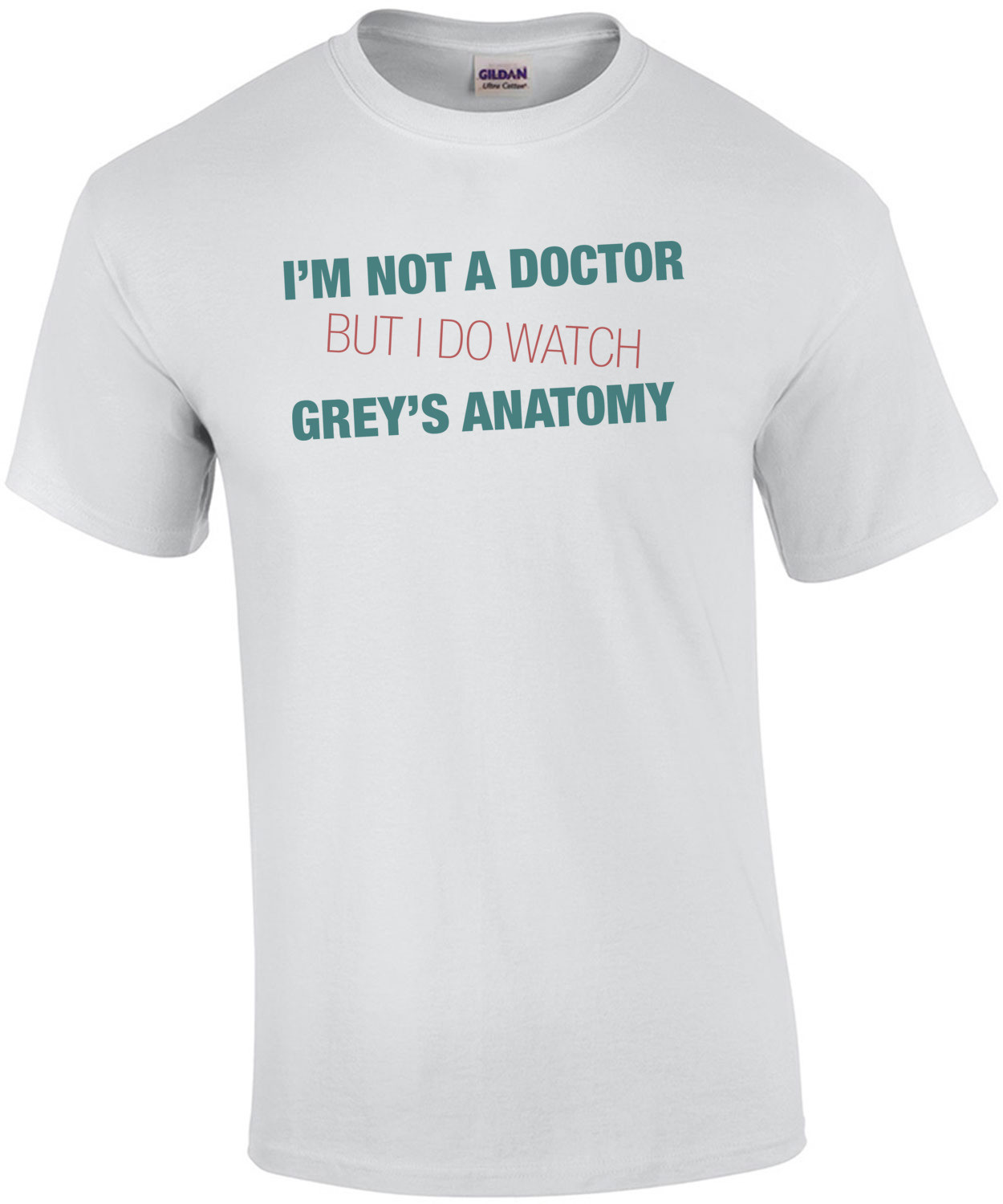 I'm Not a Doctor But I Watch Grey's Anatomy T-Shirt