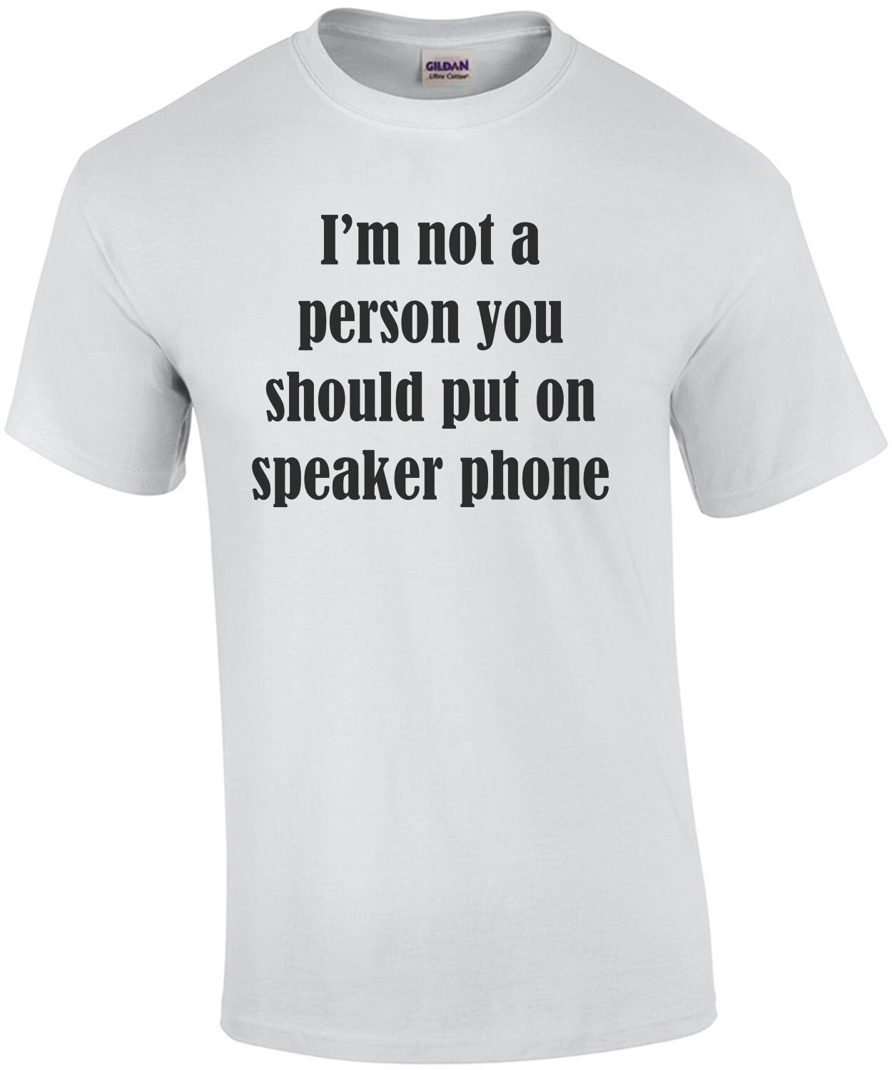 I'm not a person you should put on speaker phone - funny t-shirt