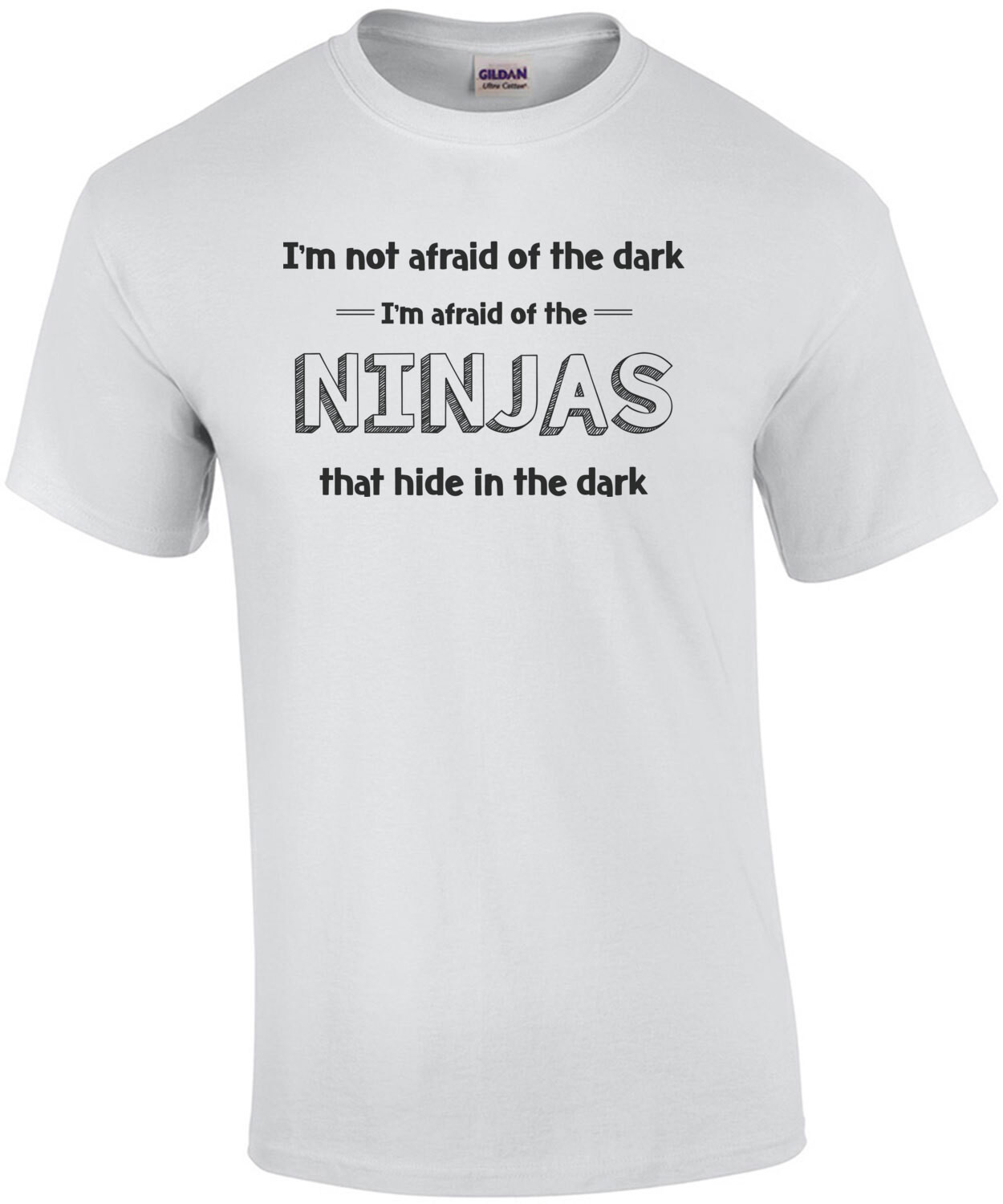 I'm Not Afraid of the Dark, I'm Afraid of Ninjas that Hide in the Dark  T-Shirt