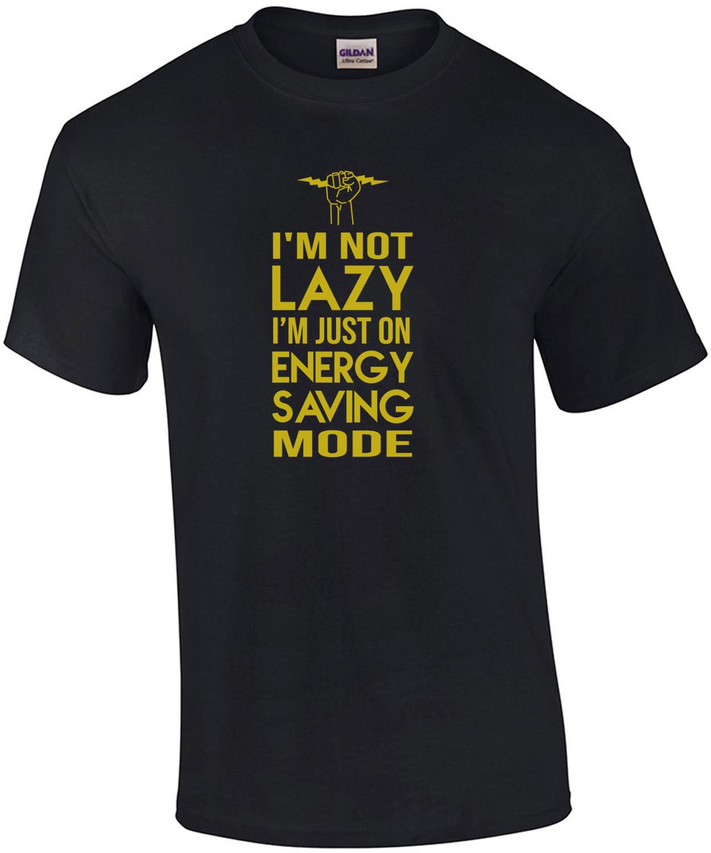 I'm not lazy - i'm just on energy saving mode - funny t-shirt