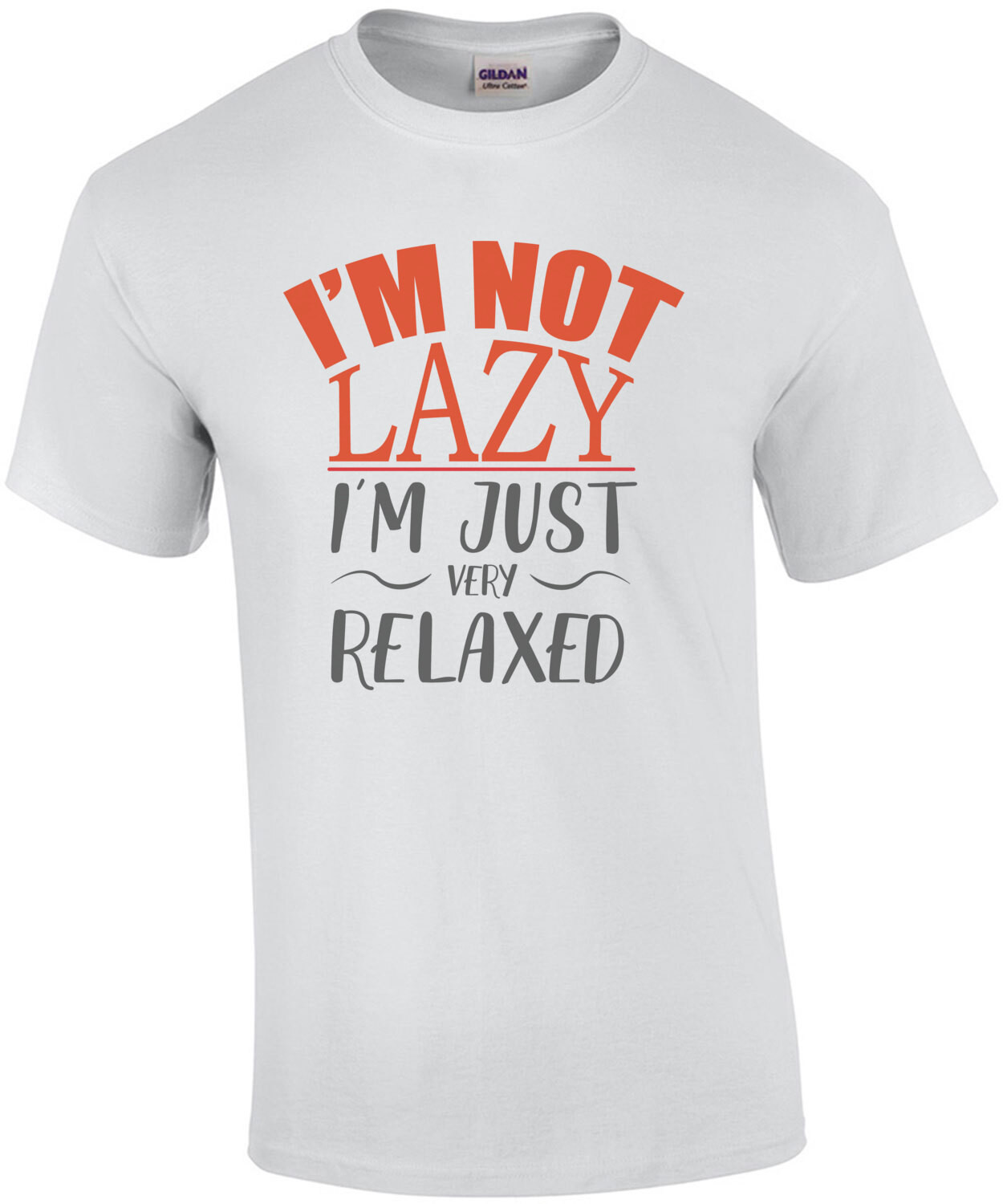 I'm not lazy - I'm just very relaxed - funny t-shirt