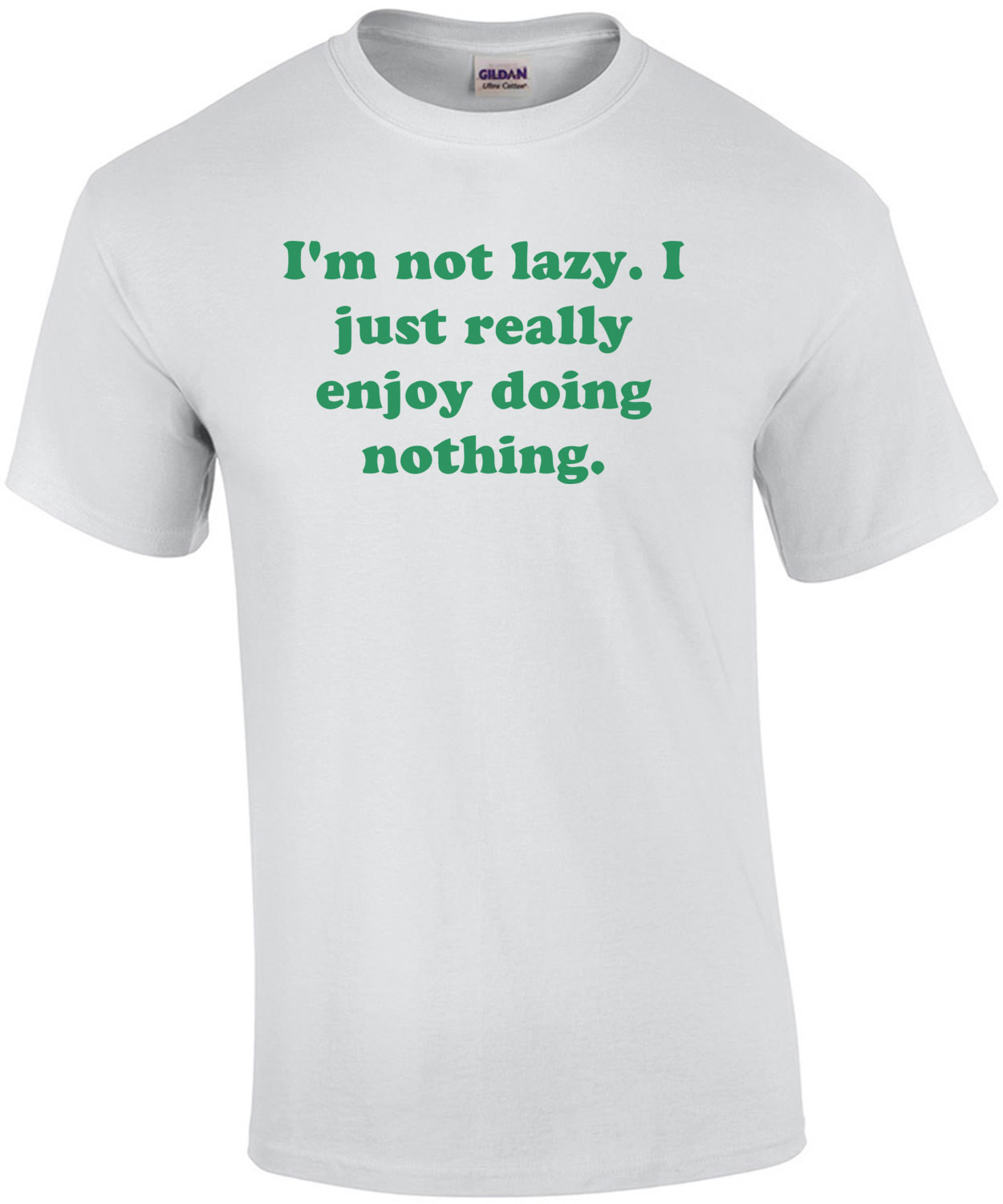 I'm not lazy. I just really enjoy doing nothing. Shirt