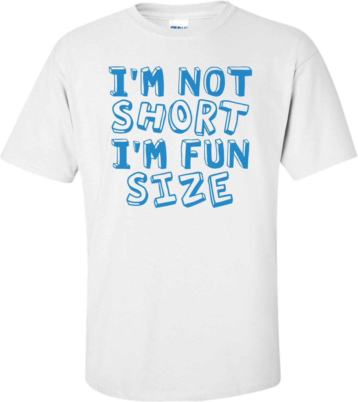 d13003175 im-not-short-im-fun-size-tshirt-3p.jpg