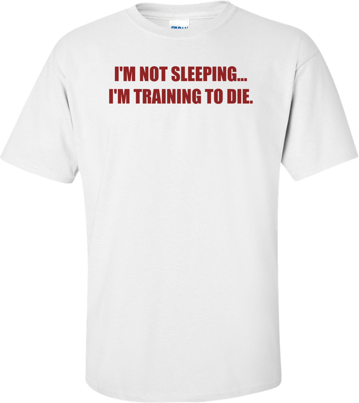 I'M NOT SLEEPING. I'M TRAINING TO DIE. Shirt