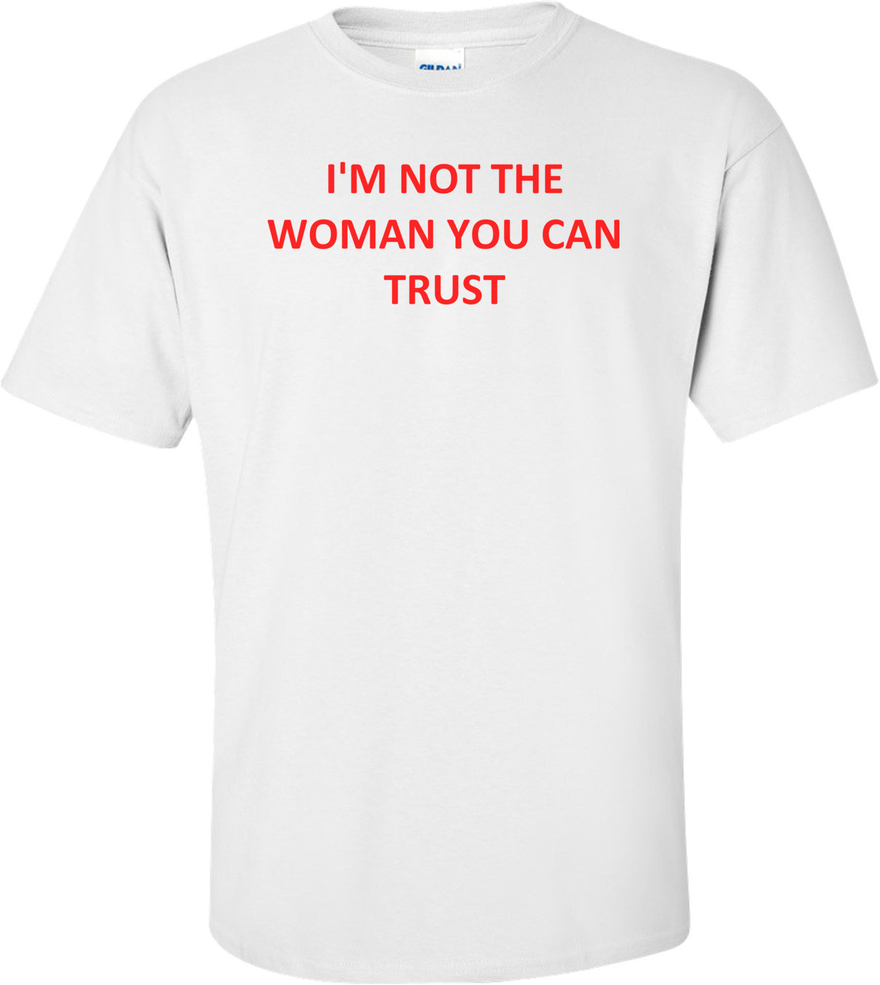 I'm Not The Woman You Can Trust Shirt