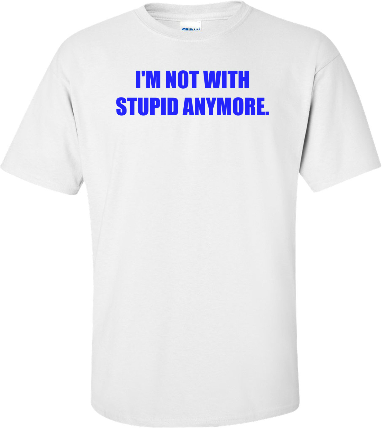 I'M NOT WITH STUPID ANYMORE. Shirt