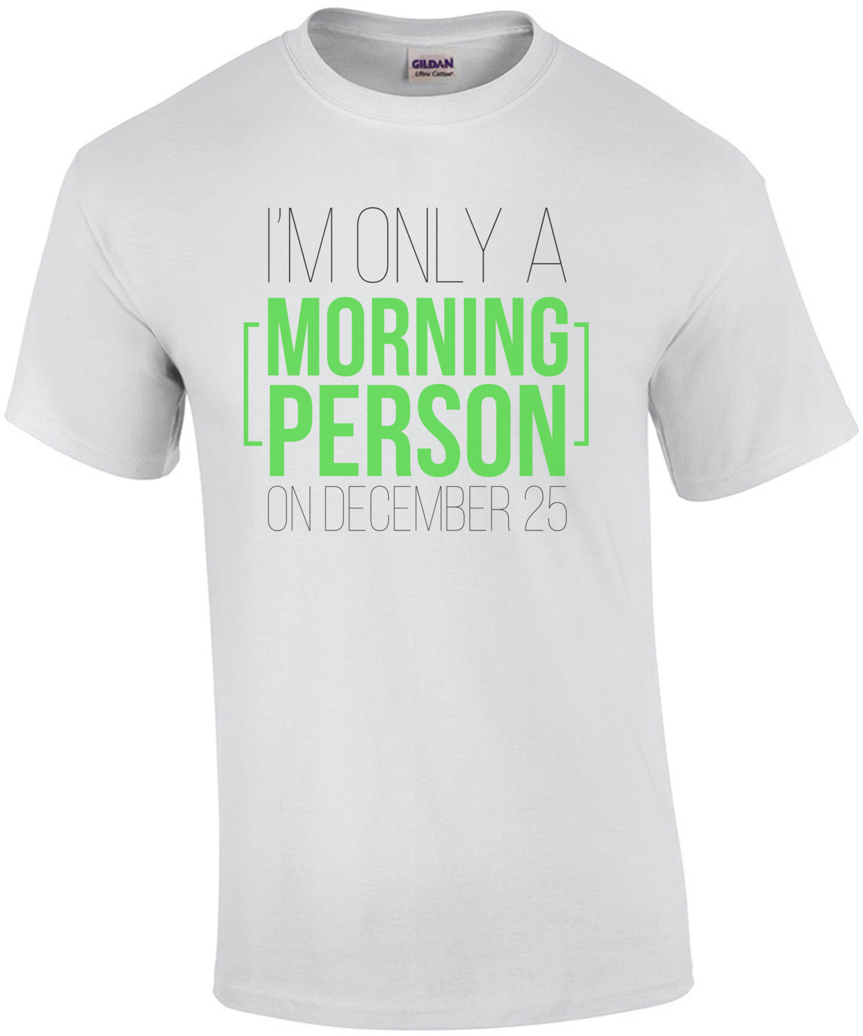 I'm only a morning person on December 25 - funny christmas t-shirt
