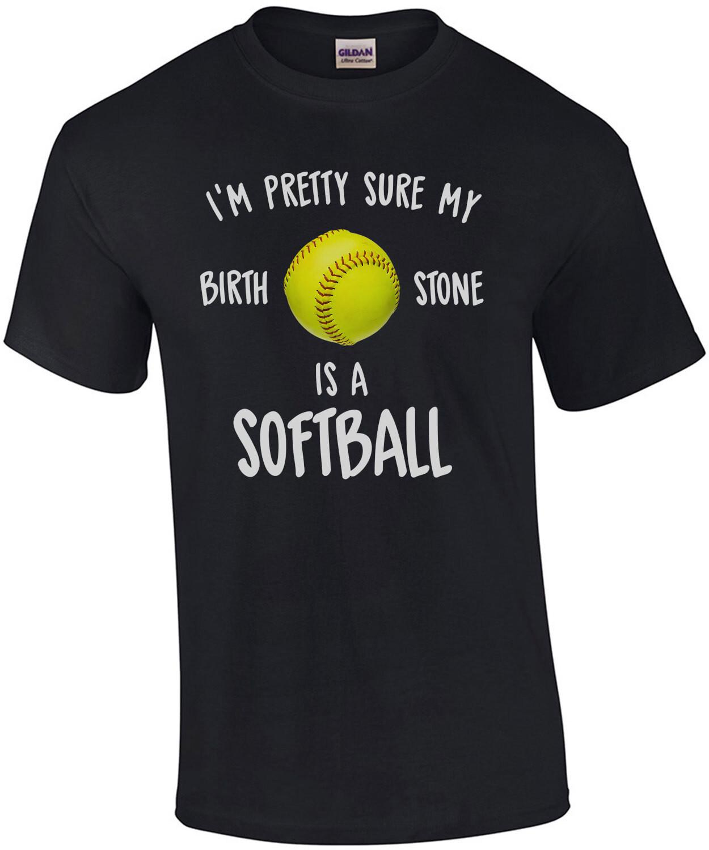 I'm pretty sure my birthstone is a softball - cute softball t-shirt