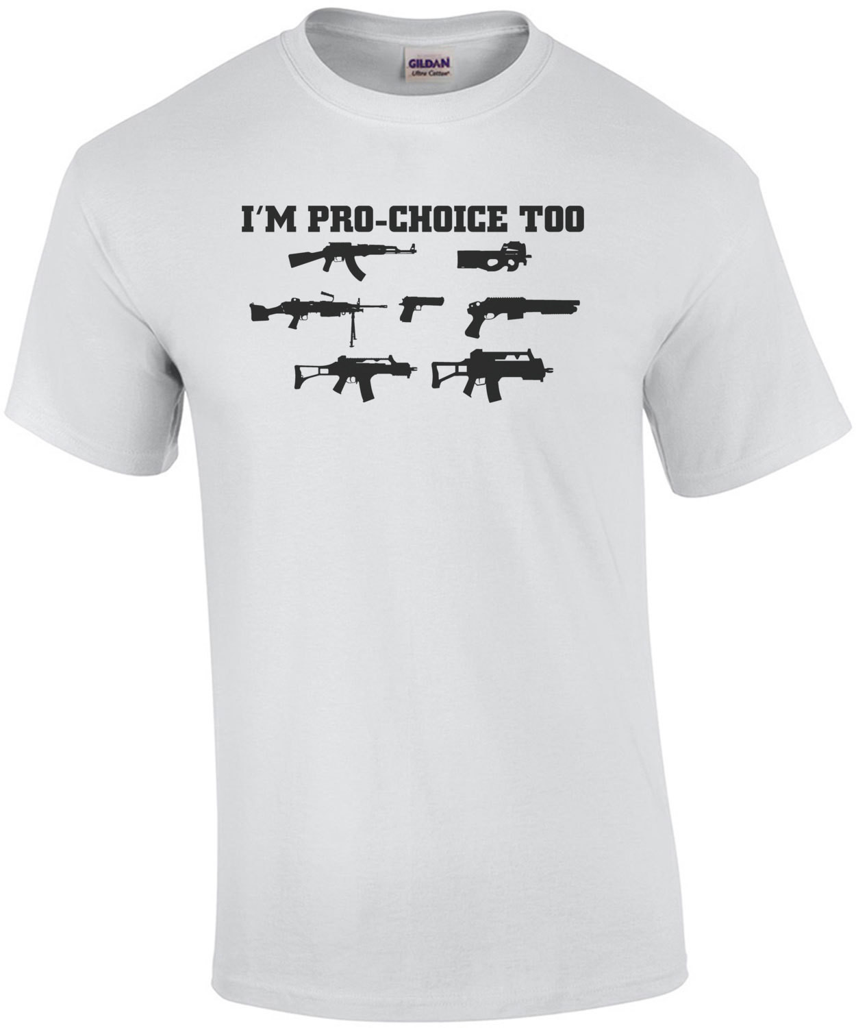 I'm Pro Choice Too Guns T-Shirt