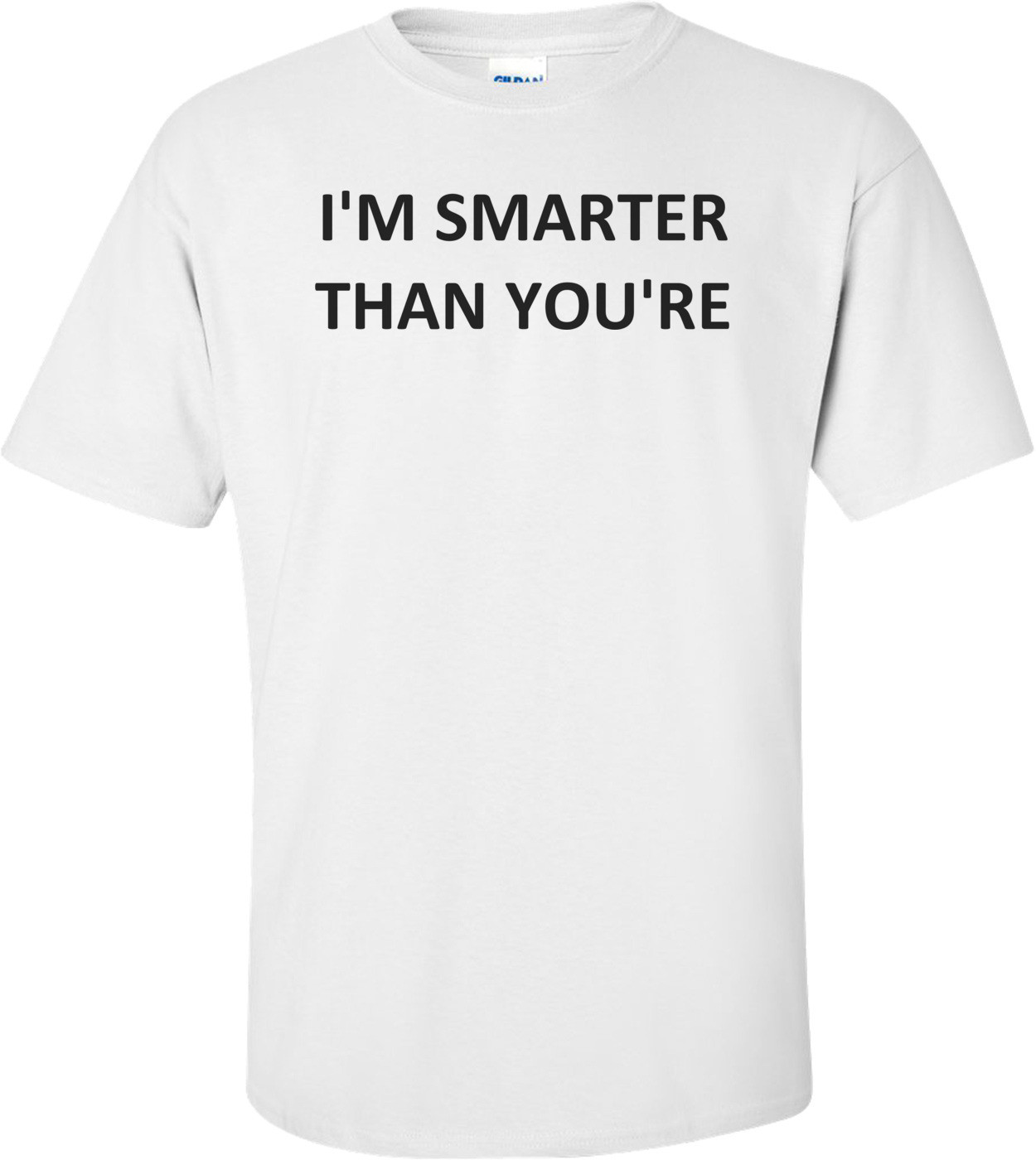 I'M SMARTER THAN YOU'RE Shirt
