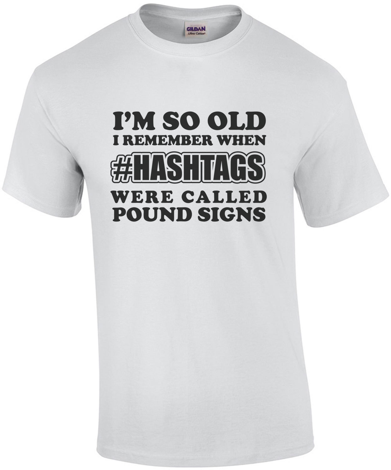 I'm so old I remember when #hashtags were called pound signs - funny t-shirt