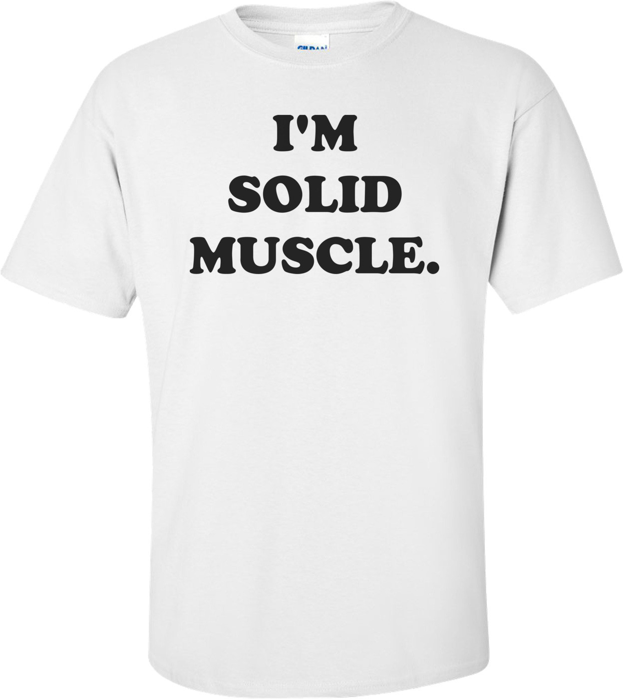 I'M SOLID MUSCLE. Shirt