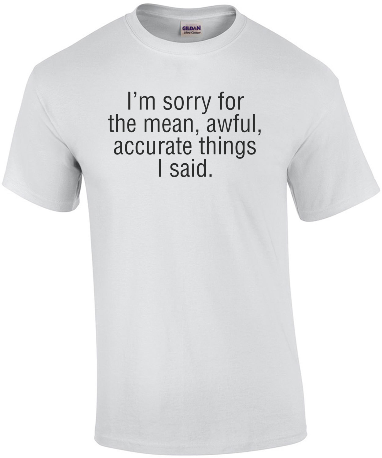I'm Sorry For The Mean Awful Accurate Things I Said T-Shirt