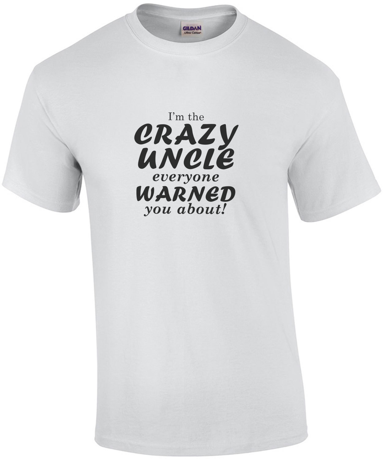 I'm the crazy uncle everyone warned you about! Funny Uncle T-Shirt