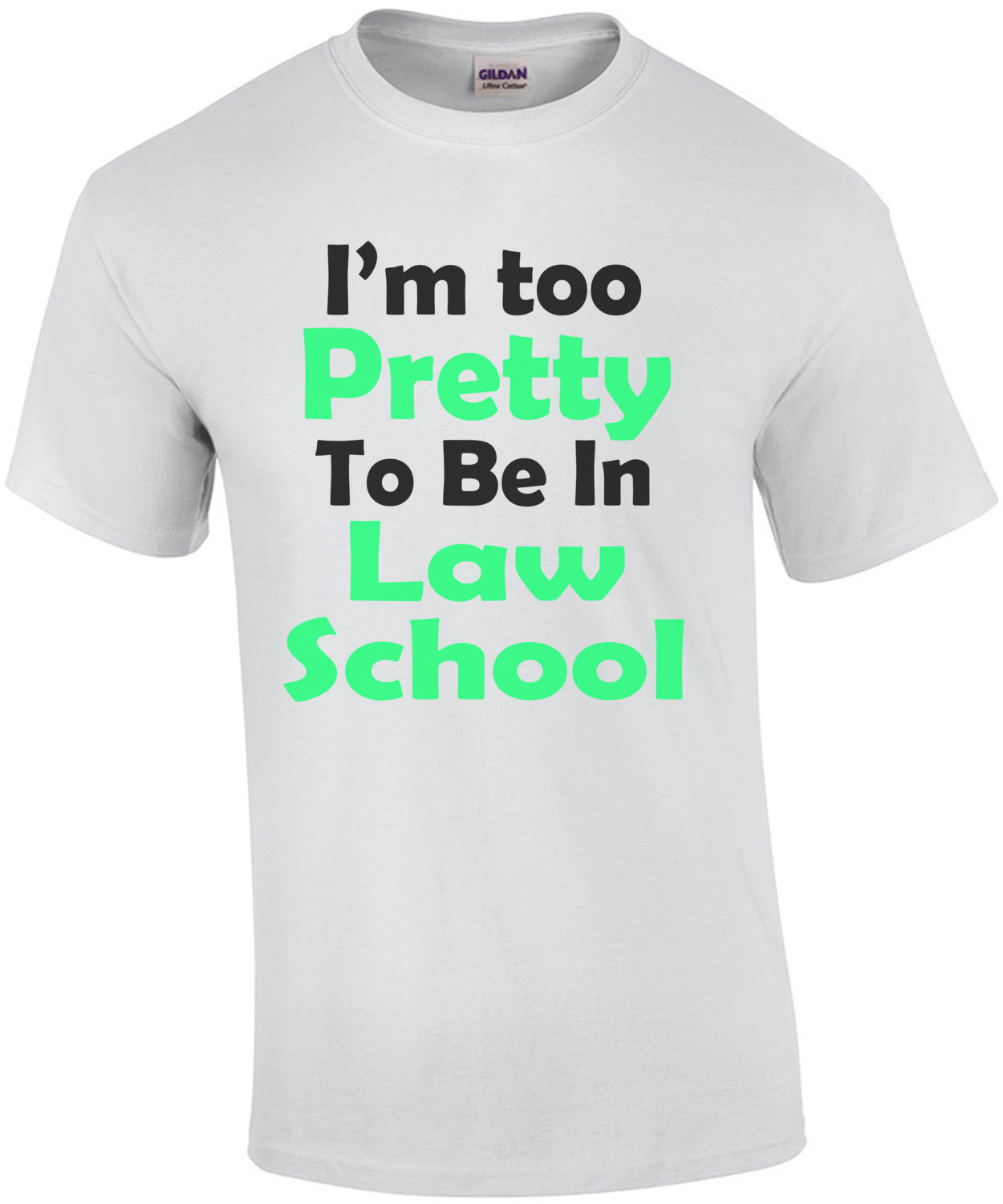 I'm Too Pretty To Be In Law School T-Shirt