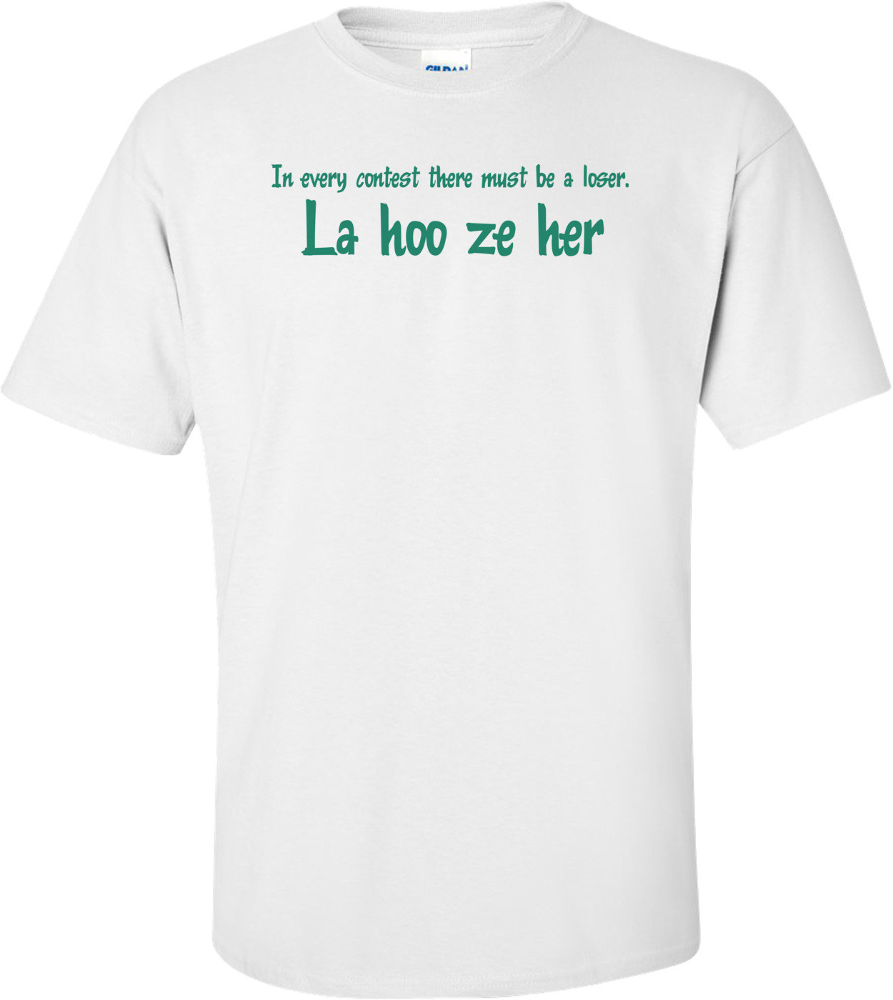 In Every Contest There Must Be A Loser T-shirt