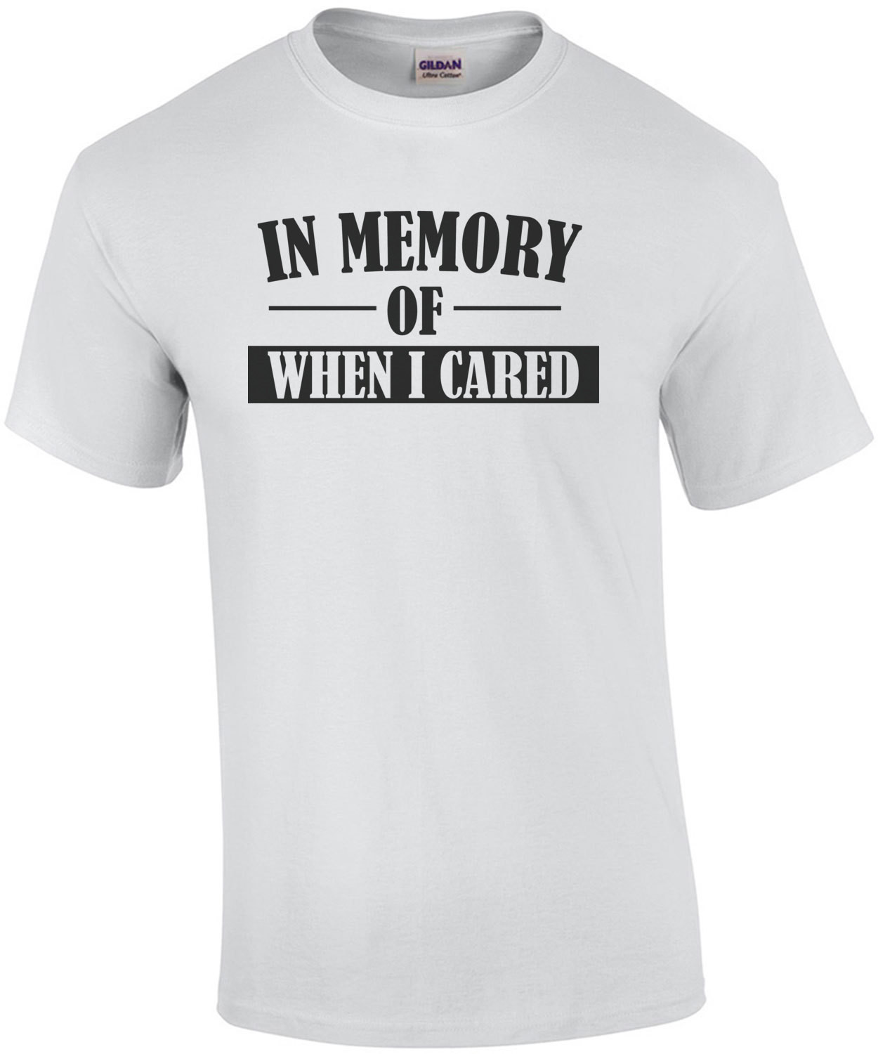 IN MEMORY OF WHEN I CARED. Shirt