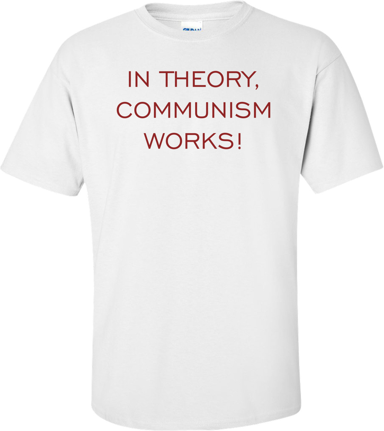 IN THEORY, COMMUNISM WORKS! Shirt