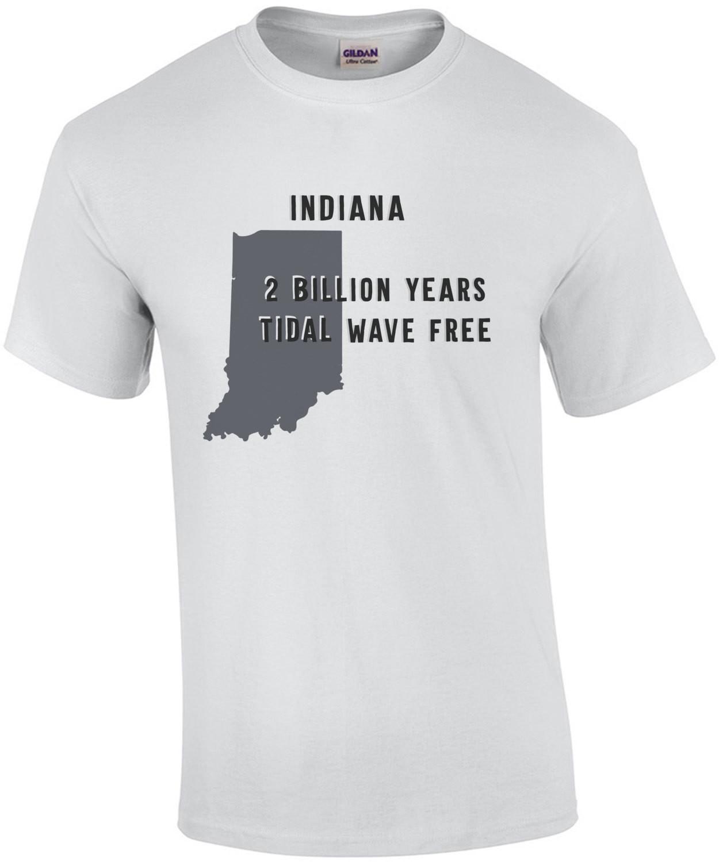 Indiana 2 billion years tidal wave free - Indiana T-Shirt