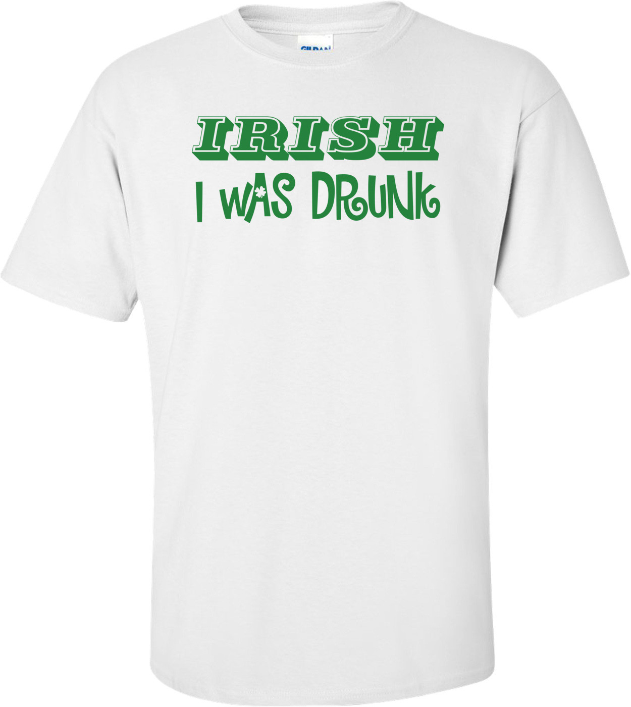 Irish I Was Drunk St. Paddy's Day Shirt