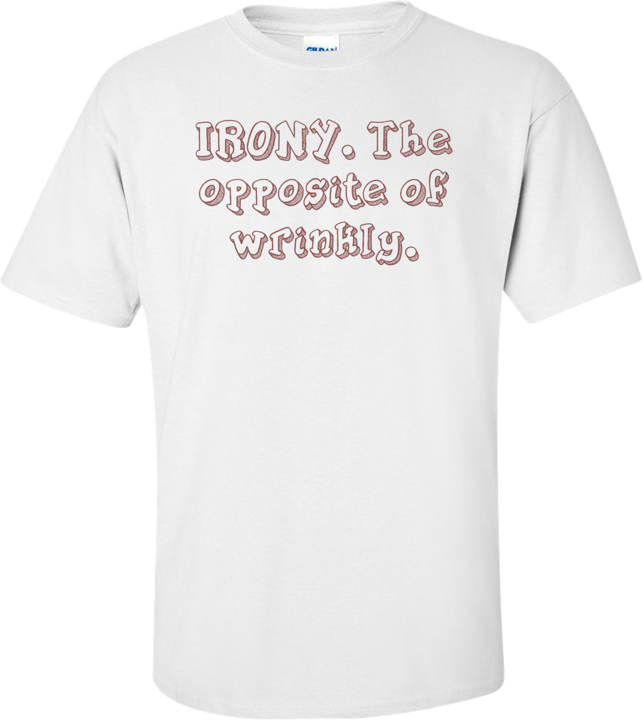 IRONY. The opposite of wrinkly. Shirt